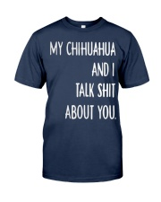 My Chihuahua And i Talk Shit About You Classic T-Shirt front