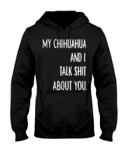 My Chihuahua And i Talk Shit About You Hooded Sweatshirt thumbnail