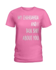 My Chihuahua And i Talk Shit About You Ladies T-Shirt thumbnail