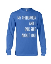 My Chihuahua And i Talk Shit About You Long Sleeve Tee thumbnail