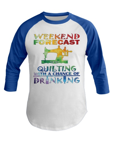 Quilting and Drinking Weekend Forecast