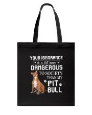 Pit bull - Your ignorance 2006P Tote Bag thumbnail