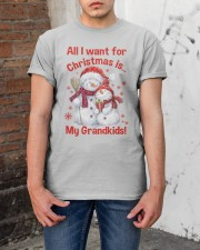 All I WANT FOR CHRISTMAS -PERFECT GIFT FOR GRANDPA Classic T-Shirt apparel-classic-tshirt-lifestyle-31