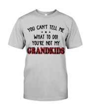 YOU CAN'T TELL ME - PERFECT GIFT FOR GRANDPA Classic T-Shirt front