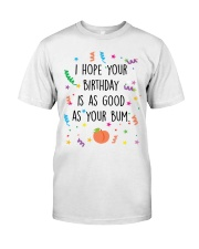 I Hope Your Birthday is as Good as Your Bum Classic T-Shirt thumbnail