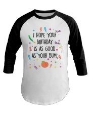 I Hope Your Birthday is as Good as Your Bum Baseball Tee thumbnail