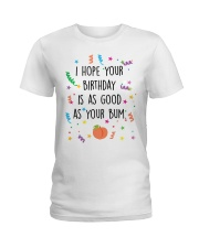 I Hope Your Birthday is as Good as Your Bum Ladies T-Shirt thumbnail