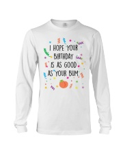 I Hope Your Birthday is as Good as Your Bum Long Sleeve Tee thumbnail