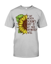 IF MY MOUTH DOESN'T SAY IT MY FACE DEFINITELY WILL Classic T-Shirt front