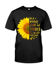 In a Wold full of Roses be a Sunflower Classic T-Shirt front