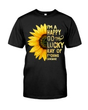 I'm a Happy Go Lucky Ray of Fucking Sunshine Classic T-Shirt front