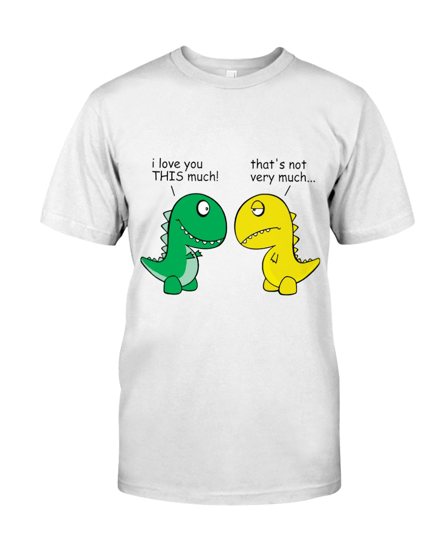 Funny Dinosaur - I Love You This Much Classic T-Shirt