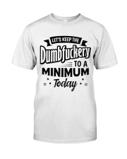 LET'S KEEP THE DUMBFUCKERY TO A MINIMUM TODAY Classic T-Shirt thumbnail
