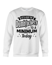 LET'S KEEP THE DUMBFUCKERY TO A MINIMUM TODAY Crewneck Sweatshirt thumbnail