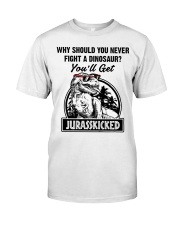 Why should you never fight a Dinosaur  Classic T-Shirt front