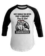Why should you never fight a Dinosaur  Baseball Tee thumbnail
