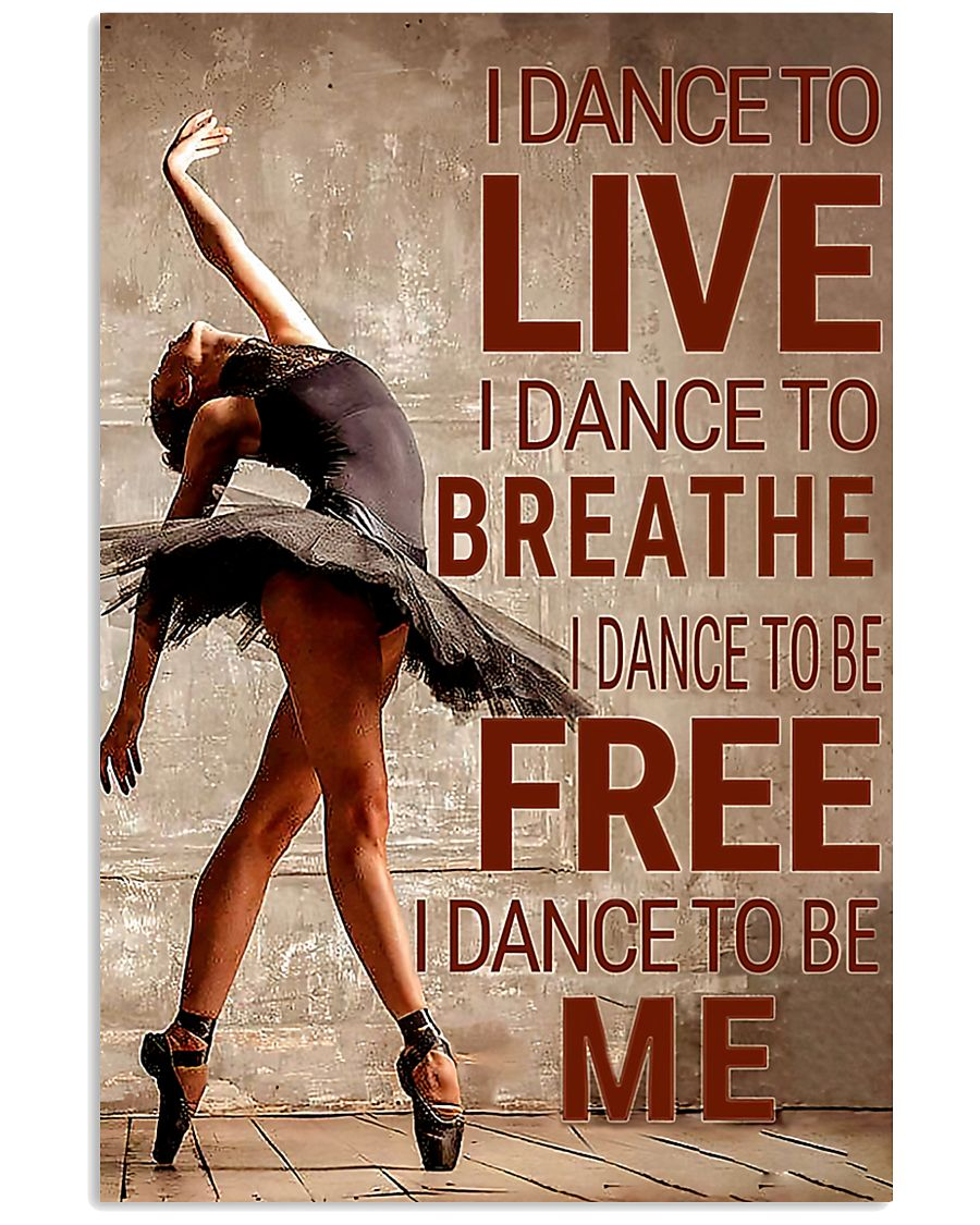 Ballet - I dance to live I dance to breathe  11x17 Poster