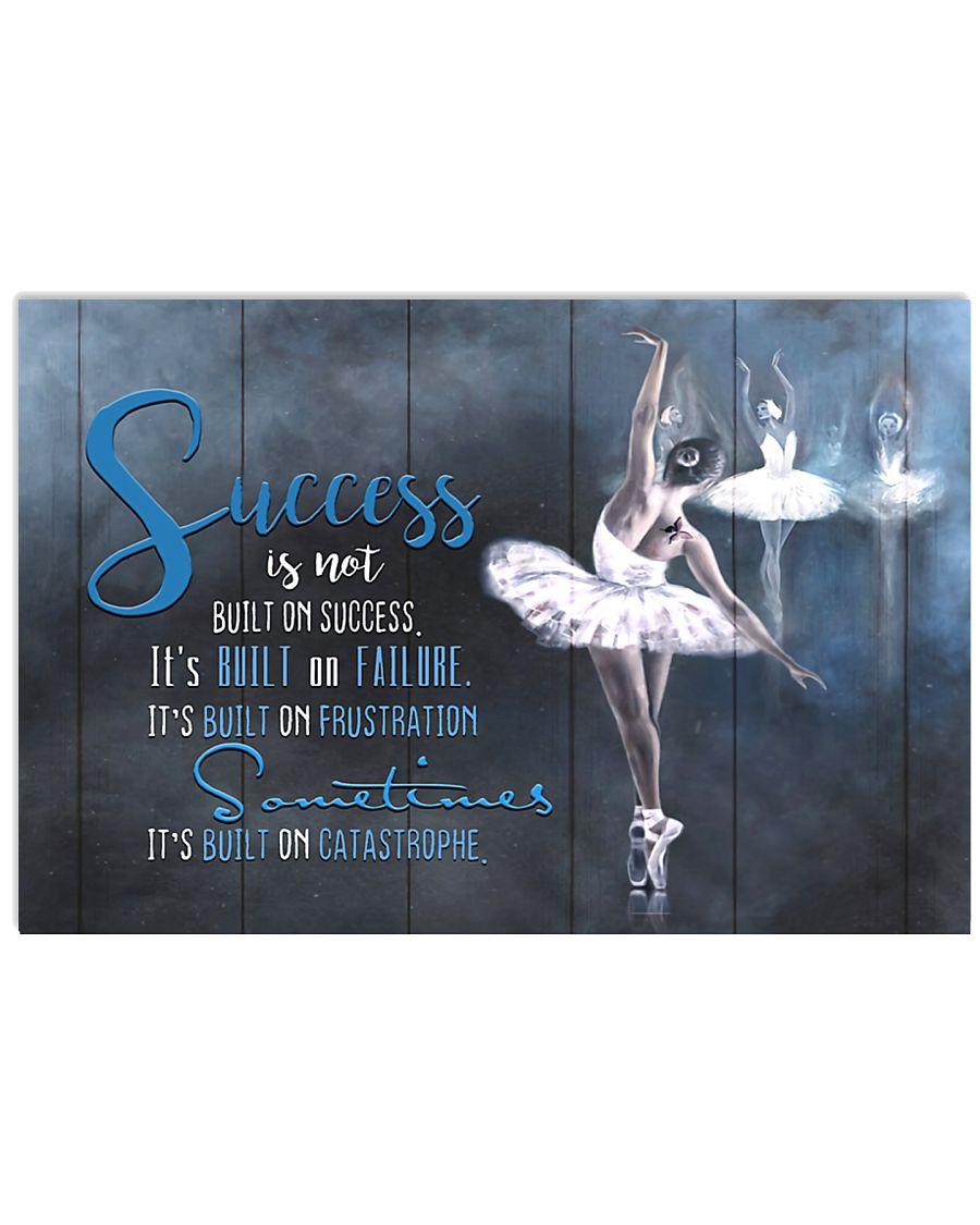 Ballet Success Is Not Built On Success 17x11 Poster