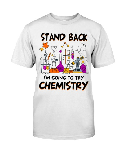 Chemist Stand Back I'm Going To Try Chemistry