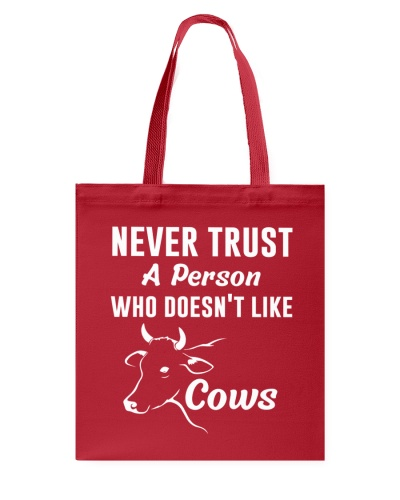Farmer Never Trust A Person Who Doesn't Like Cows