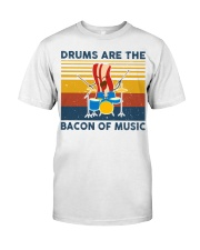 Drummer- Drums Are The Bacon Of Music Classic T-Shirt front