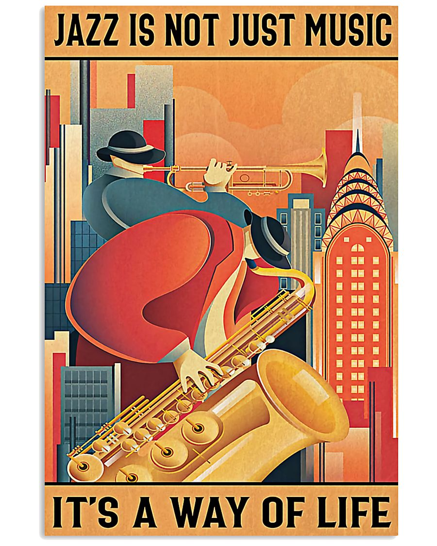 Saxophone Jazz Isn't Just Music It's A Way Of Life 11x17 Poster