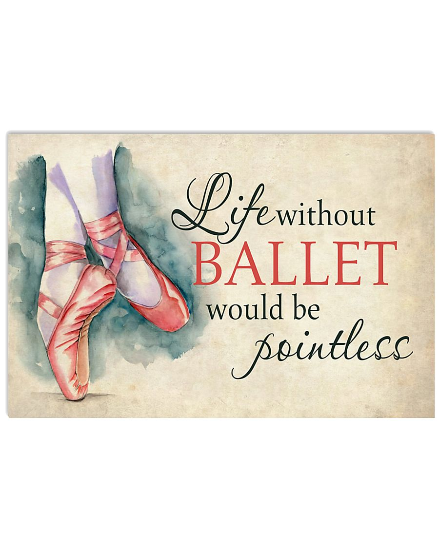 Ballet - Life without ballet would be pointless 17x11 Poster