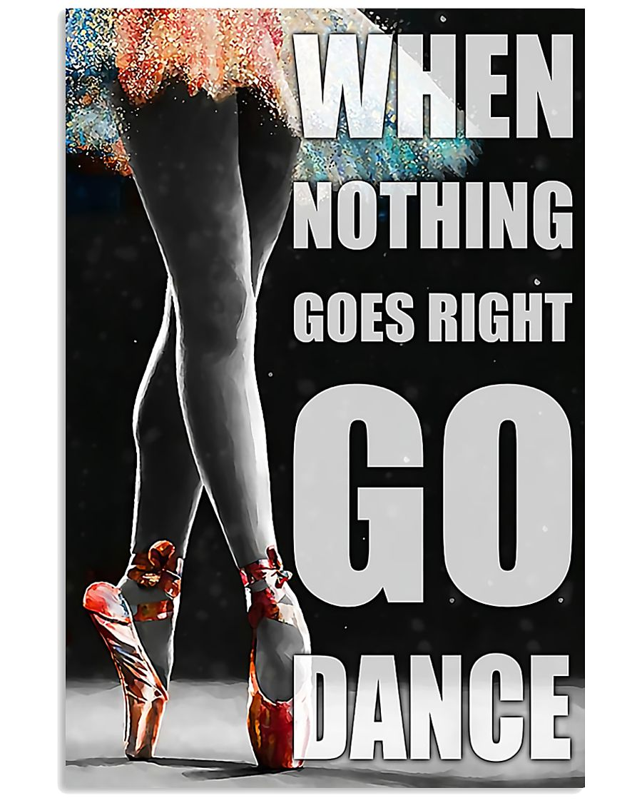 Ballet when nothing goes right go dance 11x17 Poster