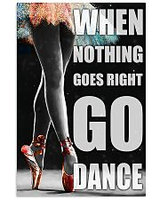 Ballet when nothing goes right go dance 11x17 Poster front