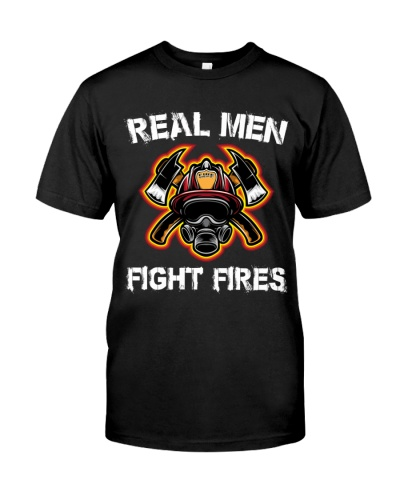 Firefighter Real Men Fight Fires