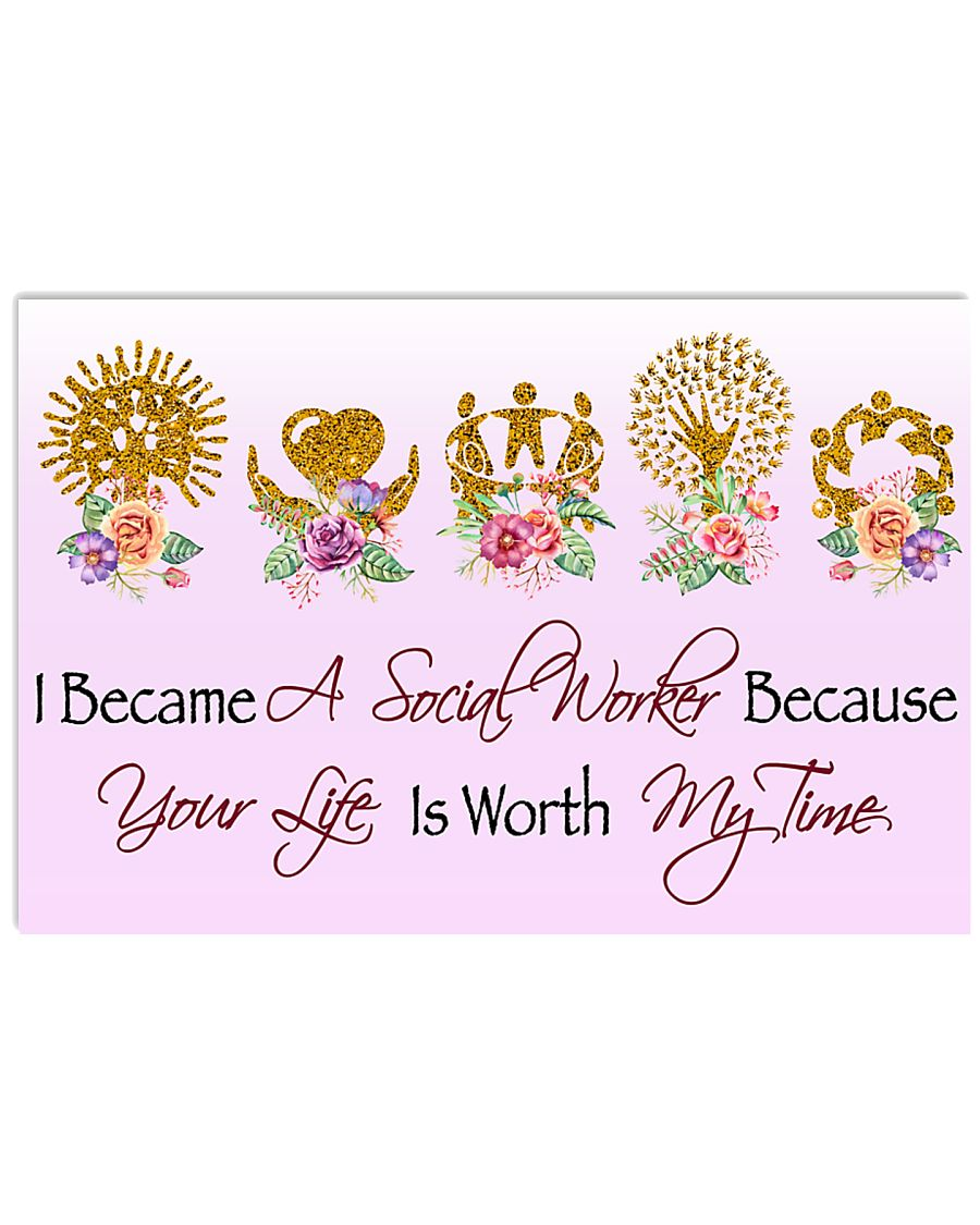 Social Worker Because Your Life Is Worth My Time 17x11 Poster