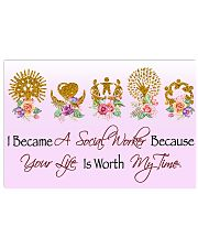 Social Worker Because Your Life Is Worth My Time 17x11 Poster front