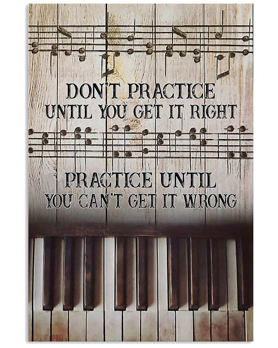 Piano Practice Until You Can't Get It Wrong 11x17 Poster