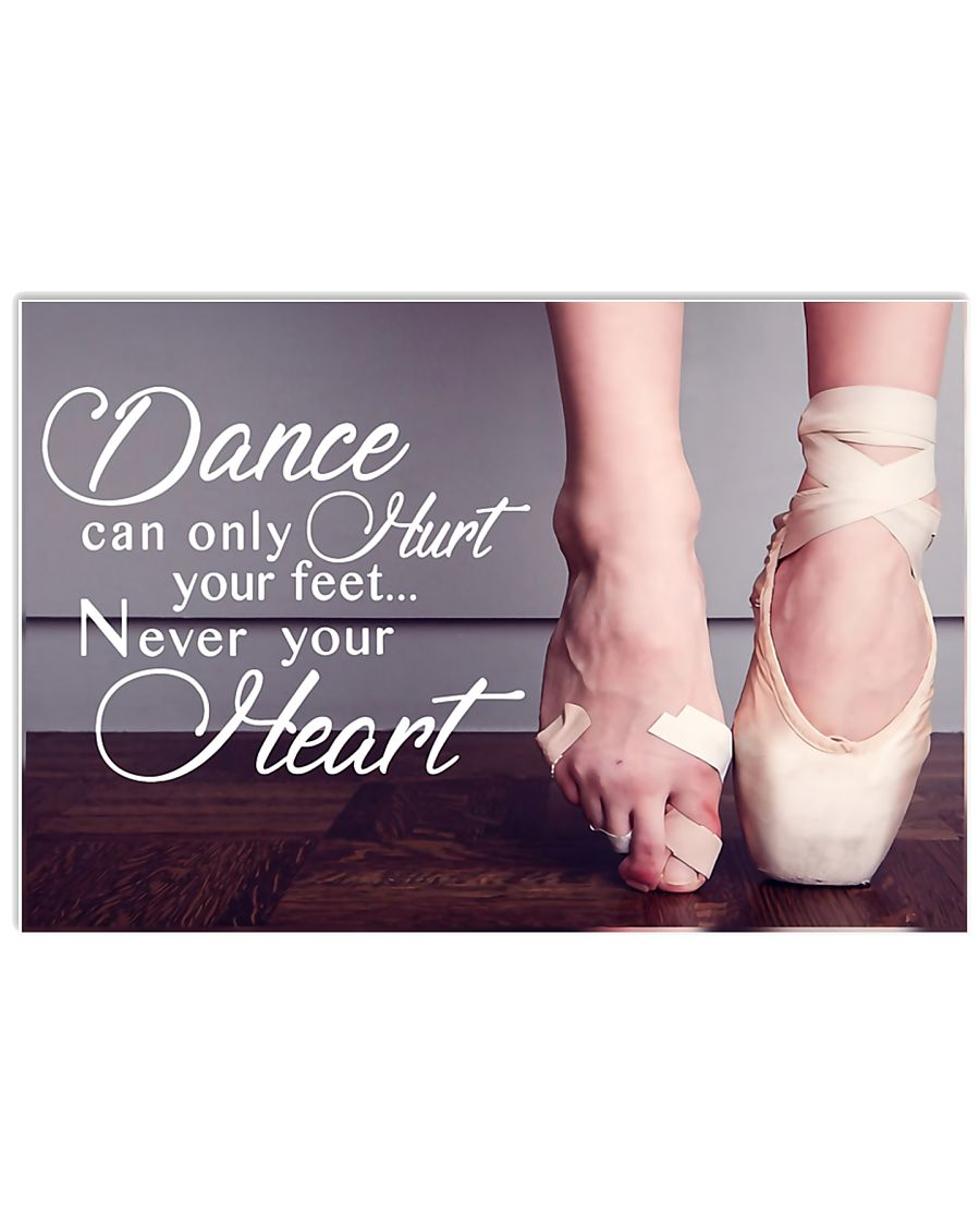 Ballet - Dance can only hurt your feet 17x11 Poster