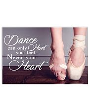 Ballet - Dance can only hurt your feet 17x11 Poster front