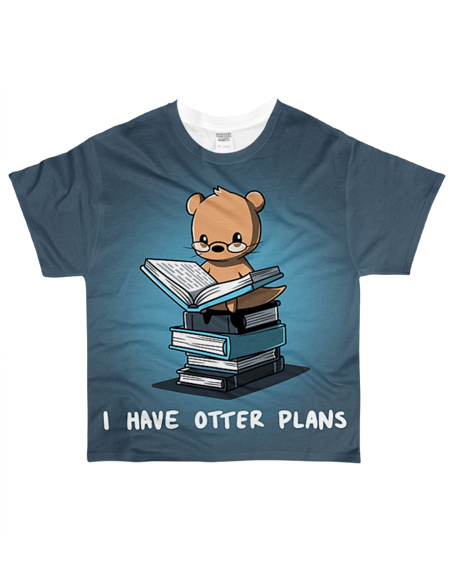 I have otter plans All-over T-Shirt