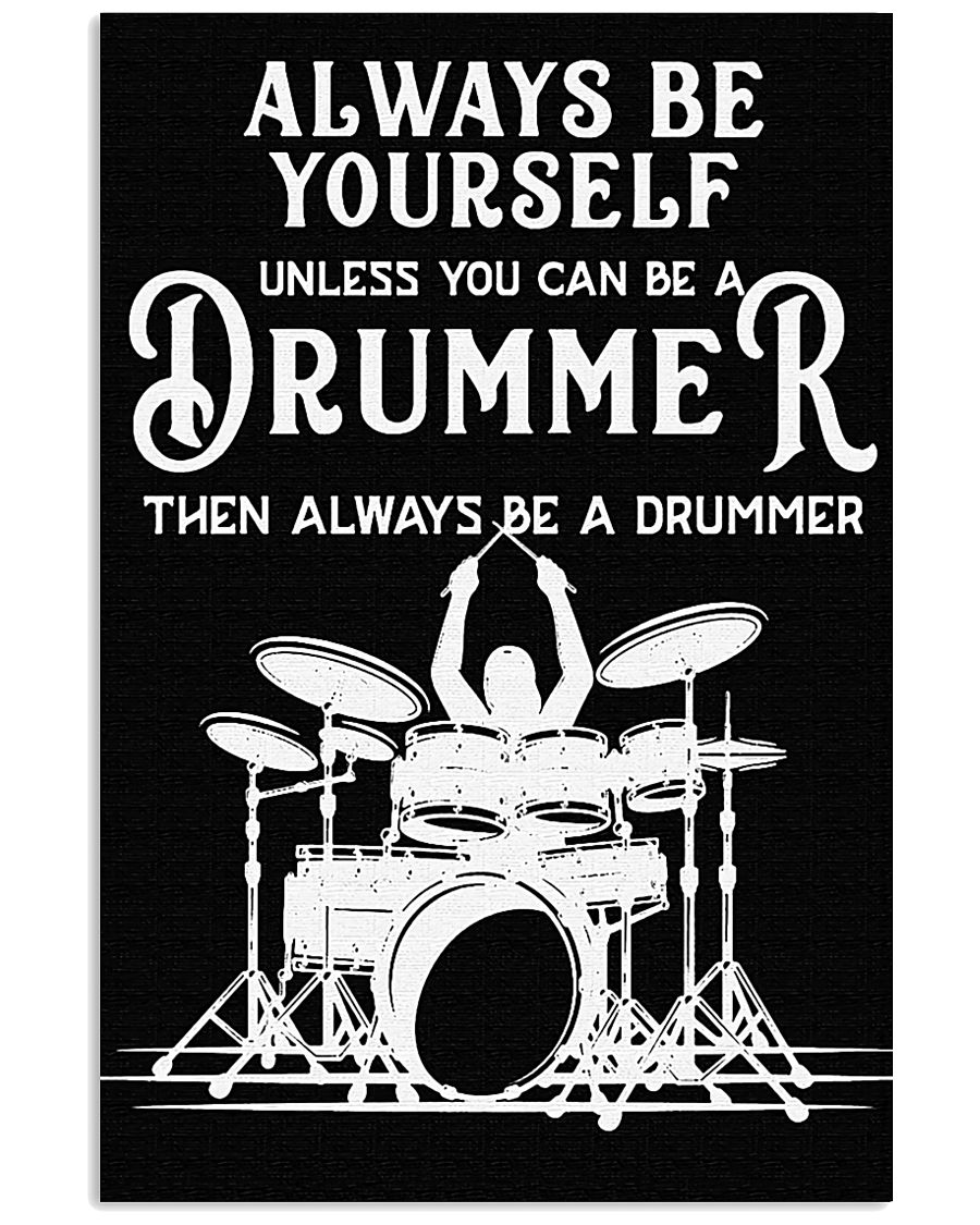Always be yourself unless you can be a Drummer 11x17 Poster