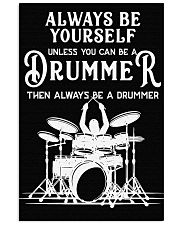 Always be yourself unless you can be a Drummer 11x17 Poster front