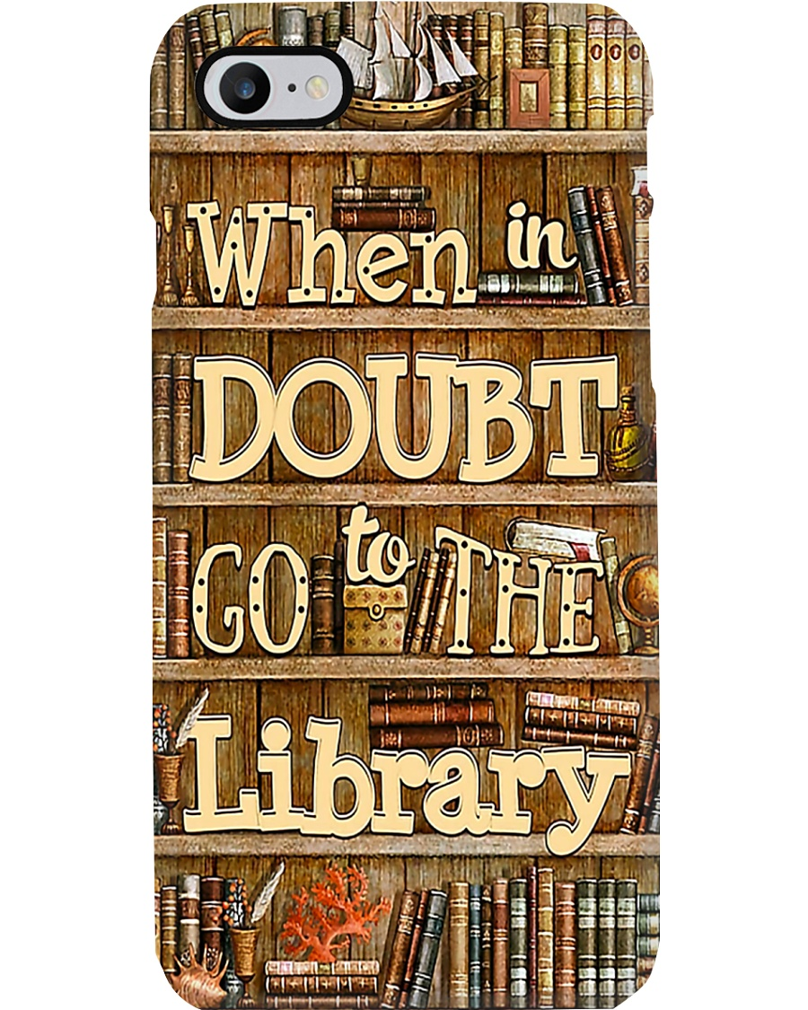 Librarian When In Doubt Go To The Library Phone Case