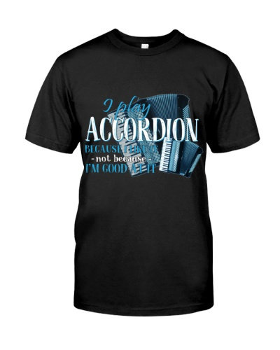Accordionist I play accordion because I like it