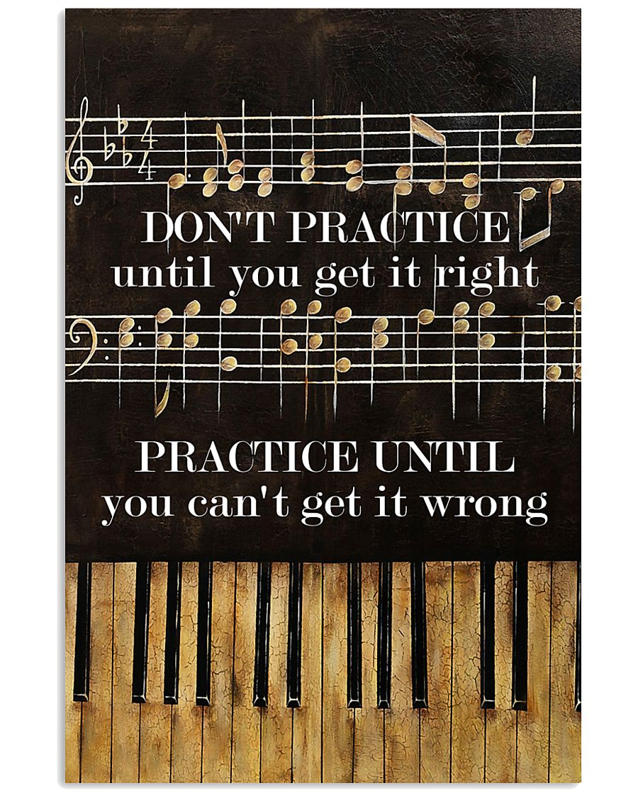 Pianist practice until you can't get it wrong 11x17 Poster