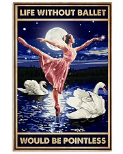 Ballet - Life Without Ballet Would Be Pointless 11x17 Poster front