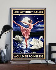 Ballet - Life Without Ballet Would Be Pointless 11x17 Poster lifestyle-poster-2