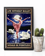Ballet - Life Without Ballet Would Be Pointless 11x17 Poster lifestyle-poster-8