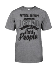 Physical Therapy I get paid to hurt people Classic T-Shirt front