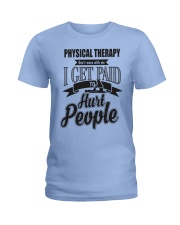 Physical Therapy I get paid to hurt people Ladies T-Shirt thumbnail