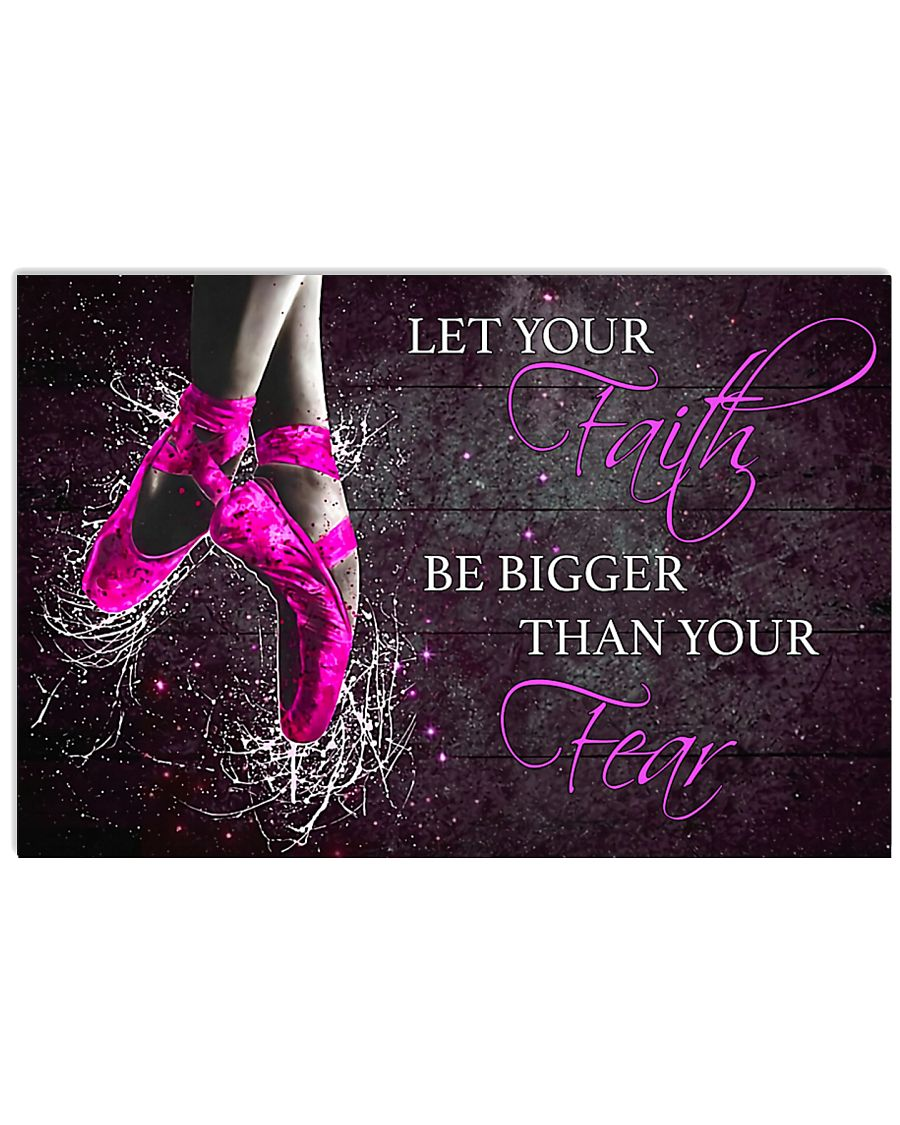 Ballet Let your faith be bigger than your fear 17x11 Poster