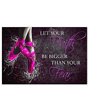 Ballet Let your faith be bigger than your fear 17x11 Poster front