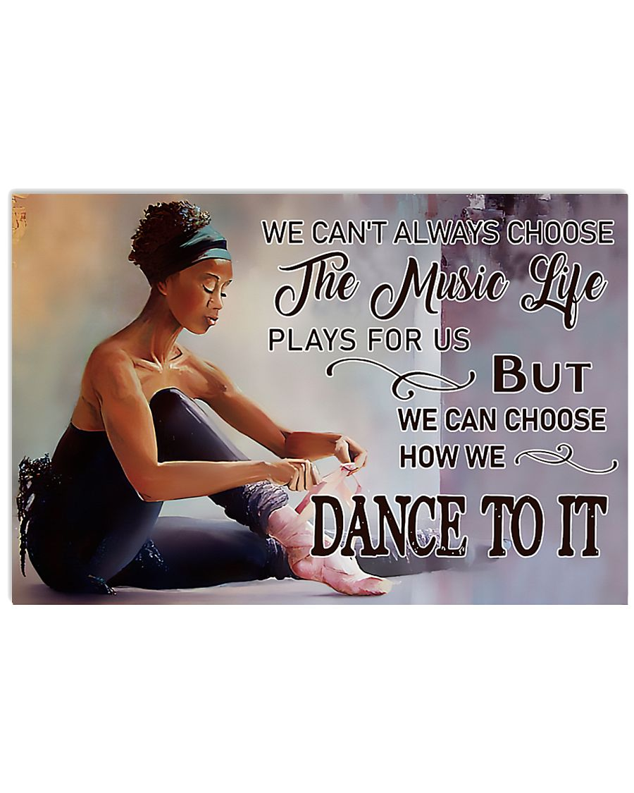 Ballet - We Can Choose How We Dance To It 17x11 Poster