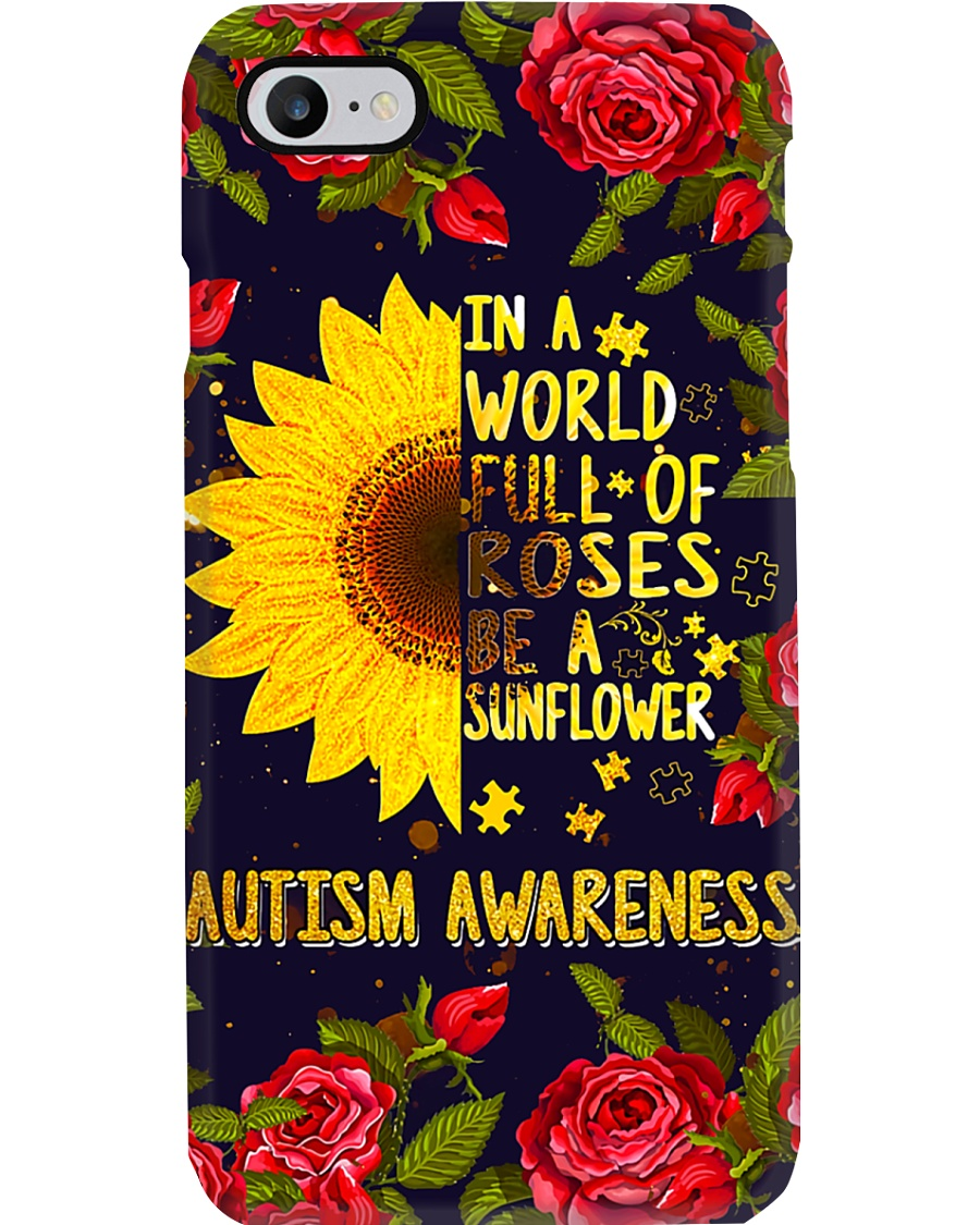 Autism In A World Full Of Roses Be A Sunflower Phone Case